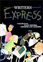 Writer's Express: A Handbook for Young Writers, Thinkers, and Learners