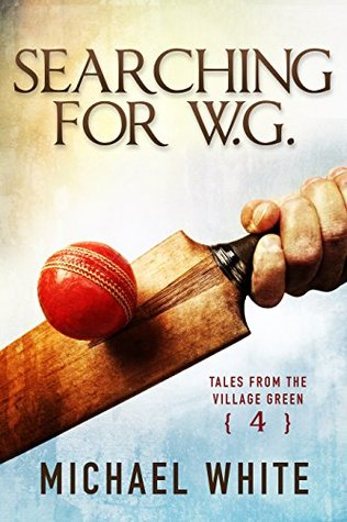 Searching for W.G. (Tales from the Village Green #4)  by  Michael    White