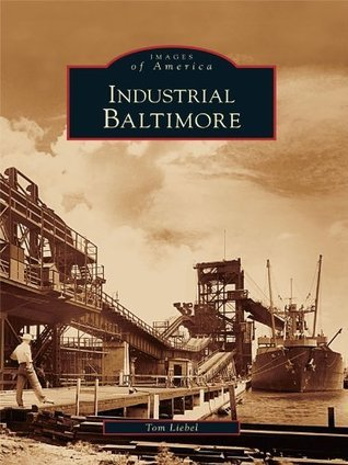 Industrial Baltimore  by  Tom Liebel