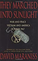 They Marched Into Sunlight: War and Peace Vietnam and America, October 1967