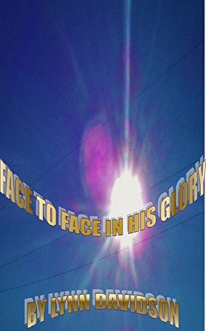 Face to Face in His Glory  by  Lynn Davidson
