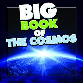 Big Book of the Cosmos for Kids: Our Solar System, Planets and Outer Space (Books For Kids Series) Speedy Publishing