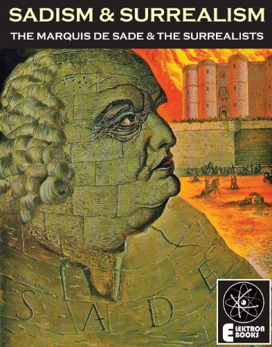 Sadism And Surrealism: The Marquis de Sade and the Surrealists  by  Candice Black