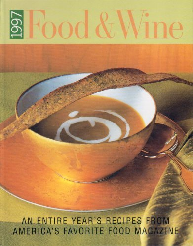 1997 Food and Wine an Entire Years Recipes From Americas Favorite Food Magazine  by  Dana Cowin