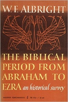 The Biblical Period from Abraham to Ezra: An Historical Survey William Foxwell Albright