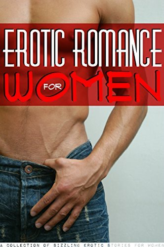 Erotic Romance for Women - A Collection of Sizzling Erotic Stories for Women: Erotica for Women,  by  Women by Pauline Orr