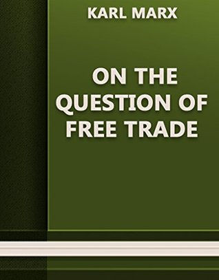On the Question of Free Trade (Annotated) Karl Marx