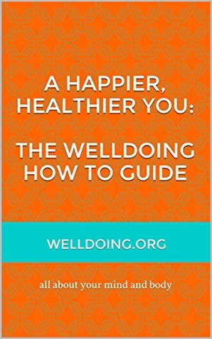 A Happier, Healthier You: The Welldoing How To Guide  by  Alice McGurran