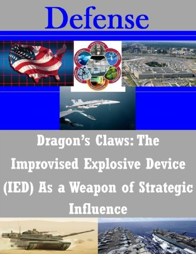 Dragons Claws: The Improvised Explosive Device (IED) As a Weapon of Strategic Influence Naval Postgraduate School