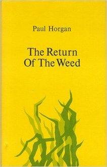 The Return of the Weed  by  Paul Horgan