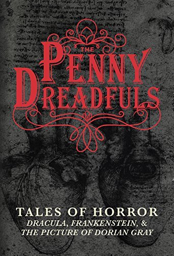 The Penny Dreadfuls: Tales of Horror: Dracula, Frankenstein, and The Picture of Dorian Gray Bram Stoker