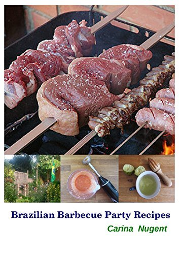 Brazilian Barbecue Party Recipes: Great recipes for your barbecue party!  by  Carina Nugent