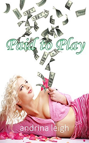 Paid To Play  by  Andrina Leigh