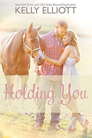 Holding You (Love Wanted In Texas Book 3)  by  Kelly Elliott