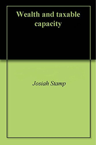 Wealth and taxable capacity  by  Josiah Stamp