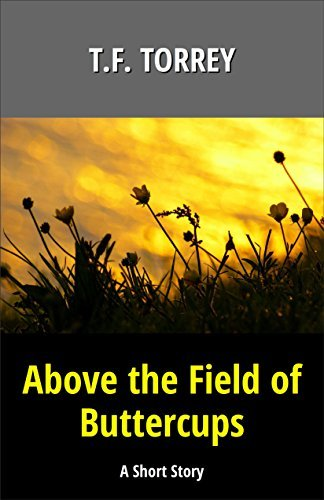 Above The Field Of Buttercups: A Short Story T.F. Torrey