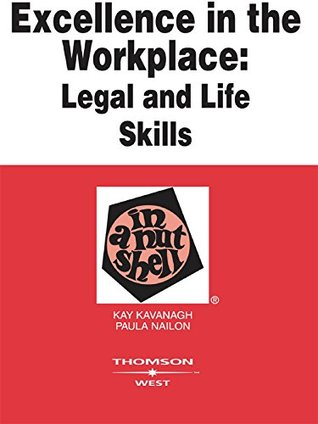 Excellence in the Workplace: Legal and Life Skills in a Nutshell  by  Kathleen Kavanagh