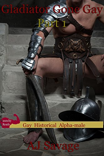 Gladiator Gone Gay Part 1  by  A.J. Savage