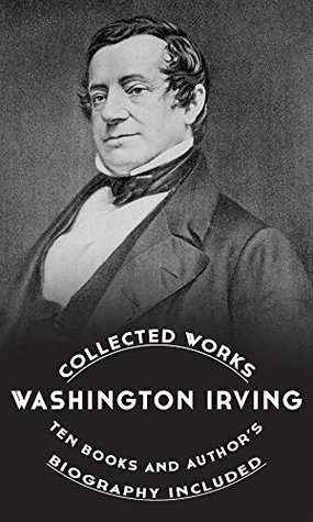 Washington Irving: Collected Works: (Ten Books And Authors Detailed Biography)  by  Washington Irving