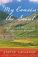 My Cousin the Saint: A Story of Love, Miracles, and an Italian Family Reunited