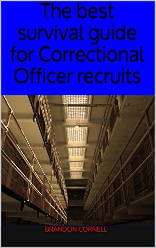 The best survival guide for Correctional Officer recruits  by  Brandon Cornell