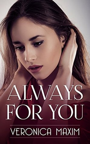 Always For You  by  Veronica Maxim