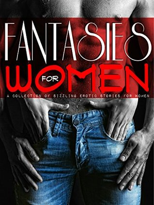 Fantasies for Women - A Collection of Sizzling Erotic Stories for Women: Erotica for Women, Women by Meredith McClain