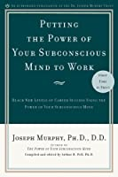 Putting the Power of Your Subconscious Mind to Work: Reach New Levels of Career Success Using the Power of Your Subconscious Mind