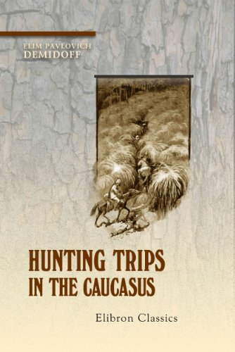 Hunting Trips in the Caucasus.  by  Elim Demidoff