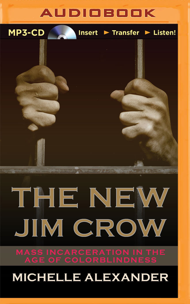 New Jim Crow, The: Mass Incarceration in the Age of Colorblindness  by  Michelle Alexander