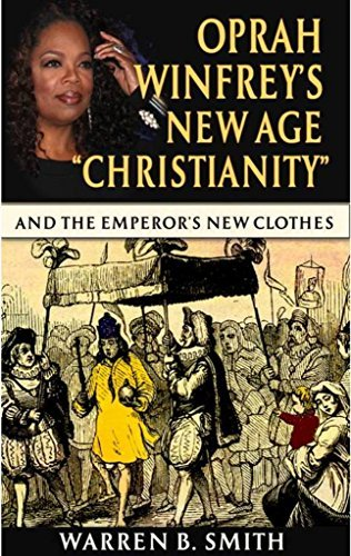 Oprah Winfreys New Age Christianity Part 1: The Emperors New Clothes Warren B. Smith
