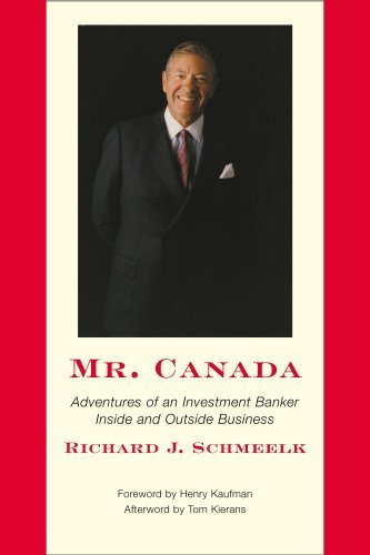 Mr. Canada: Adventures of an Investment Banker Inside and Outside Business  by  Richard J. Schmeelk