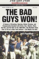 The Bad Guys Won: A season of brawling, boozing, bimbo-chasing, and championship baseball with Straw, Doc, Mookie, Nails, The Kid, and the rest of the 1986 Mets, the rowdiest team to ever put on a New York uniform--and maybe the best