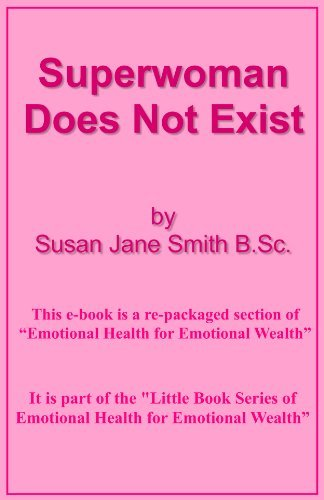 Superwoman Does Not Exist (Little Book Series of Emotional Health For Emotional Wealth 12)  by  Susan Jane Smith