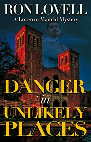 Danger in Unlikely Places (A Lorenzo Madrid Mystery Book 1) Ron Lovell