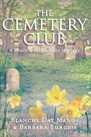 The Cemetery Club (Darcy & Flora Cozy Mystery Book 1)  by  Blanche Day Manos