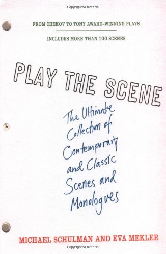 Play the Scene: The Ultimate Collection of Contemporary and Classic Scenes and Monologues Michael Schulman