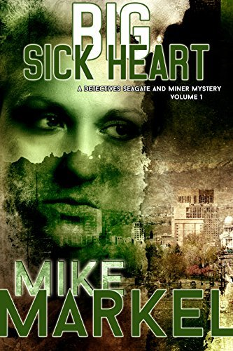 Big Sick Heart: A Detectives Seagate and Miner Mystery (Seagate and Miner Mystery Book 1) Mike Markel