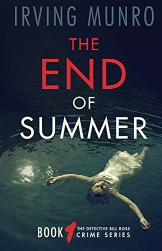 The End of Summer (Detective Bill Ross #1) Irving Munro