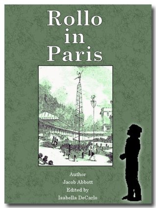 Rollo in Paris - Illustrated Childrens Classic Novel  by  Jacob Abbott