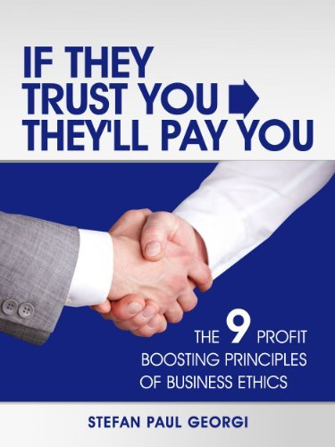 If They Trust You, Theyll Pay You: The 9 Profit Boosting Principles of Business Ethics Stefan Georgi