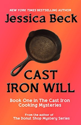 Cast Iron Will (The Cast Iron Cooking Mysteries Book 1) Jessica Beck