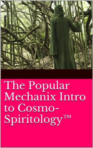 The Popular Mechanix Intro to Cosmo-SpiritologyTM Arthur Rain (Magick Works! Book 1) by Arthur Rain