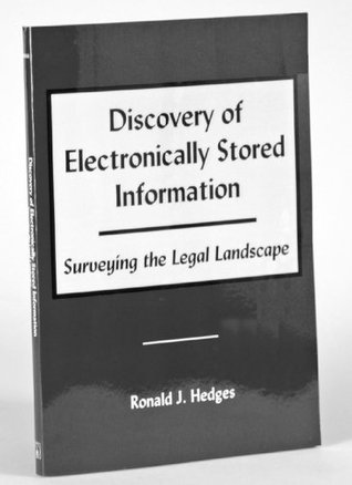 Discovery of Electronically Stored Information: Surveying the Legal Landscape  by  Ronald J. Hedges