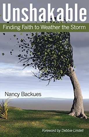 Unshakable: Finding Faith to Weather the Storm Nancy Backues