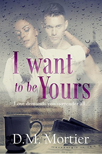 I Want To Be Yours  by  D.M. Mortier