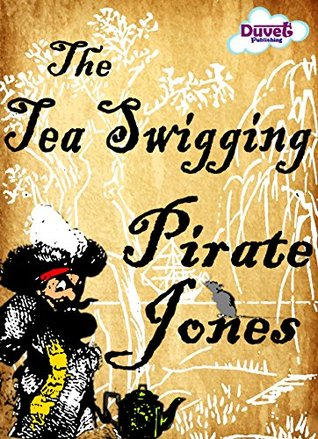 The Tea Swigging Pirate Jones  by  Duvet Publishing