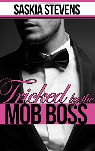 Tricked  by  the Mob Boss by Saskia Stevens