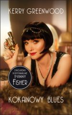 Zagadki kryminalne Panny Fisher:  Kokainowy blues (Phryne Fisher, #1) Kerry Greenwood