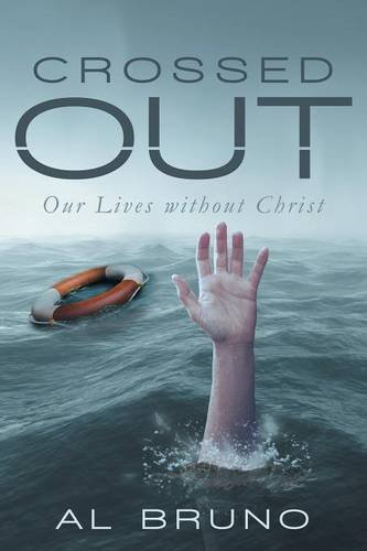 Crossed Out: Our Lives without Christ  by  Al Bruno